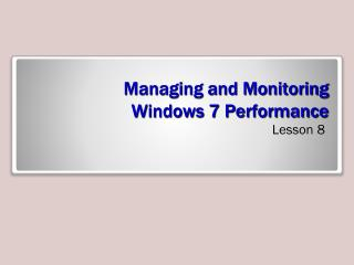 Managing and Monitoring Windows 7 Performance
