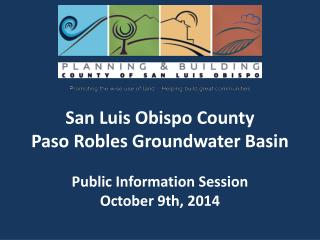 San Luis Obispo County Paso Robles Groundwater Basin  Public Information Session