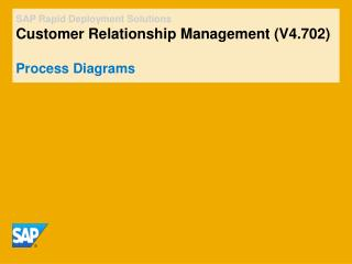 SAP Rapid Deployment Solutions Customer Relationship Management (V4.702) Process Diagrams
