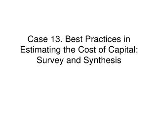 Case 13. Best Practices in Estimating the Cost of Capital: Survey and Synthesis