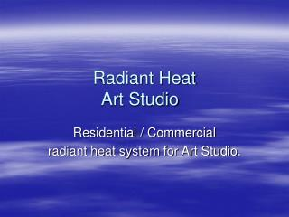 Radiant Heat Art Studio