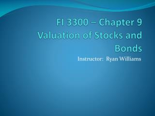 FI 3300 – Chapter 9 Valuation of Stocks and Bonds