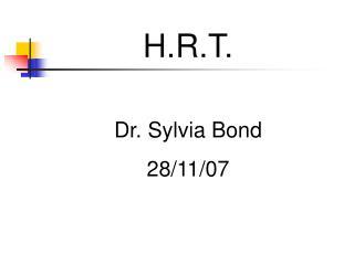 H.R.T. Dr. Sylvia Bond 28/11/07