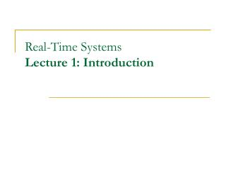 Real-Time Systems Lecture 1: Introduction