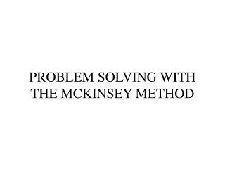 PROBLEM SOLVING WITH THE MCKINSEY METHOD