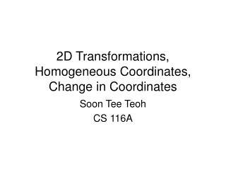 2D Transformations, Homogeneous Coordinates, Change in Coordinates