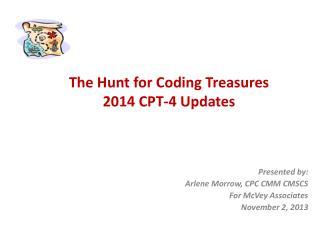 Presented by: Arlene Morrow, CPC CMM CMSCS For McVey Associates November 2, 2013