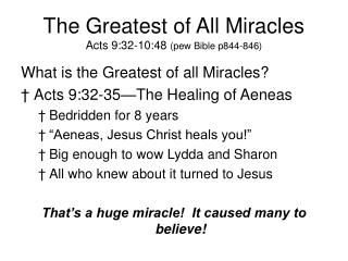 The Greatest of All Miracles Acts 9:32-10:48  (pew Bible p844-846)