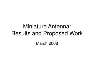 Miniature Antenna: Results and Proposed Work