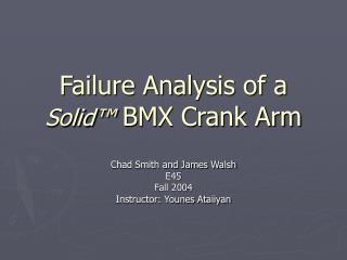 Failure Analysis of a  Solid ™  BMX Crank Arm