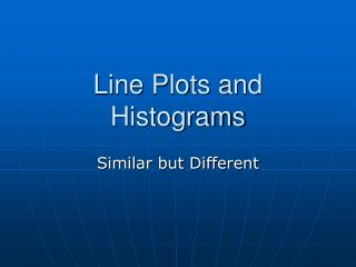 Line Plots and Histograms