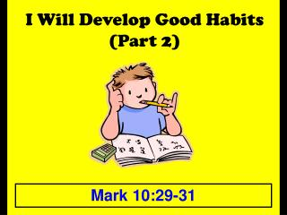 I Will Develop Good Habits (Part 2)