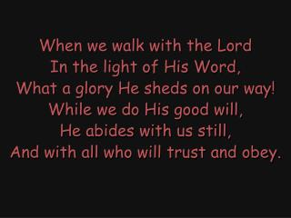 When we walk with the Lord In the light of His Word, What a glory He sheds on our way!