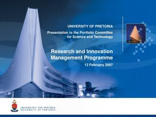UNIVERSITY OF PRETORIA Presentation to the  Portfolio Committee for Science and Technology Research and Innovation Manag