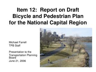 Item 12:  Report on Draft Bicycle and Pedestrian Plan for the National Capital Region