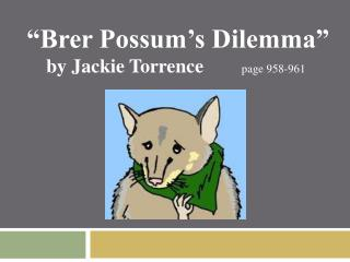 """Brer Possum's Dilemma""     by Jackie Torrence	  page 958-961"