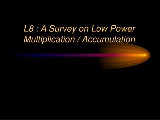 L8 : A Survey on Low Power Multiplication / Accumulation