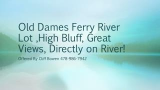 Old Dames Ferry River Lot  ,High Bluff, Great Views, Directly  on  River!