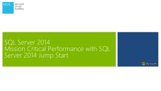 SQL Server 2014  Mission Critical Performance with SQL Server 2014 Jump Start