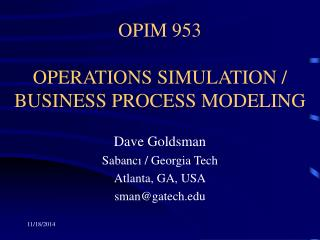 OPIM 953  OPERATIONS SIMULATION / BUSINESS PROCESS MODELING