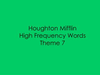 Houghton Mifflin High Frequency Words Theme 7