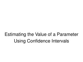 Estimating the Value of a Parameter Using Confidence Intervals
