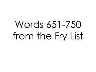 Words 651-750 from the Fry List