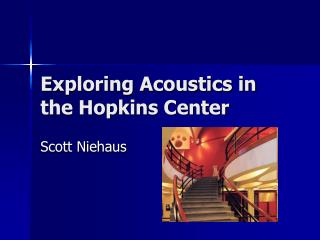 Exploring Acoustics in the Hopkins Center