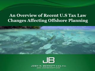 An Overview of Recent U.S Tax Law Changes Affecting Offshore Planning