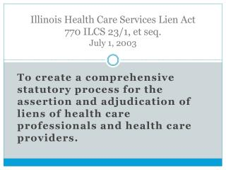 Illinois Health Care Services Lien Act 770 ILCS 23/1, et seq.  July 1, 2003