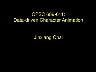 CPSC 689-611: Data-driven Character Animation Jinxiang Chai