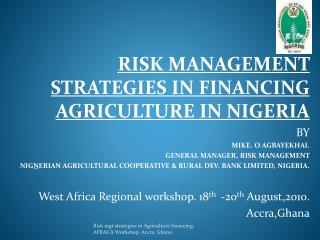 RISK MANAGEMENT STRATEGIES IN FINANCING AGRICULTURE IN NIGERIA BY MIKE.  O AGBAYEKHAI.