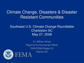 Dr. William Straw Regional Environmental Officer DHS/FEMA Region IV Atlanta GA