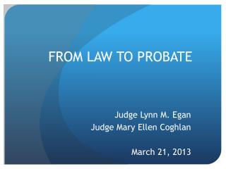 FROM LAW TO PROBATE