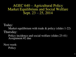 AGEC 640 – Agricultural Policy Market Equilibrium and Social Welfare Sept. 23 – 25, 2014