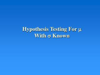 Hypothesis Testing For   With  Known