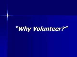 """Why Volunteer?"""