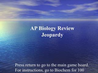 Press return to go to the main game board. For instructions, go to Biochem for 100