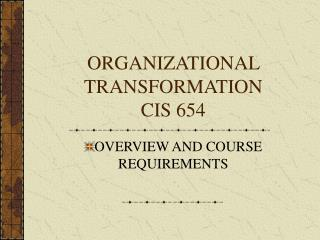 ORGANIZATIONAL TRANSFORMATION CIS 654