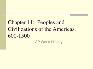 Chapter 11:  Peoples and Civilizations of the Americas, 600-1500