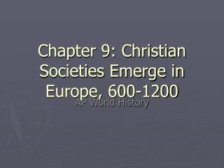 Chapter 9: Christian Societies Emerge in Europe, 600-1200