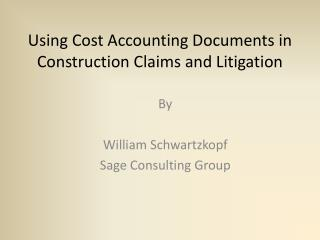 Using Cost Accounting Documents in Construction Claims and Litigation
