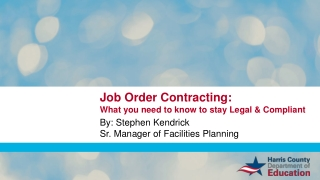 Job Order Contracting: What you need to know to stay Legal & Compliant By: Stephen Kendrick