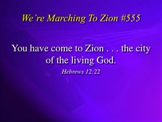 We're Marching To Zion #555