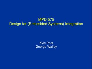 MPD 575 Design for (Embedded Systems) Integration