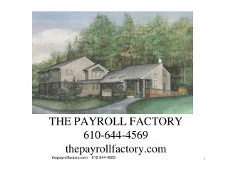 THE PAYROLL FACTORY 610-644-4569 thepayrollfactory