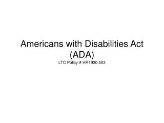 Americans with Disabilities Act (ADA) LTC Policy # HR1930.503