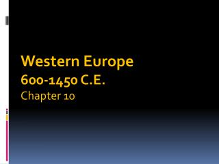Western Europe 600-1450 C.E. Chapter 10
