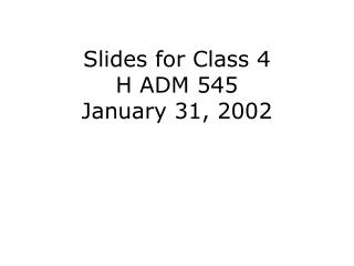 Slides for Class 4 H ADM 545 January 31, 2002