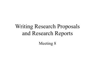 Writing Research Proposals  and Research Reports